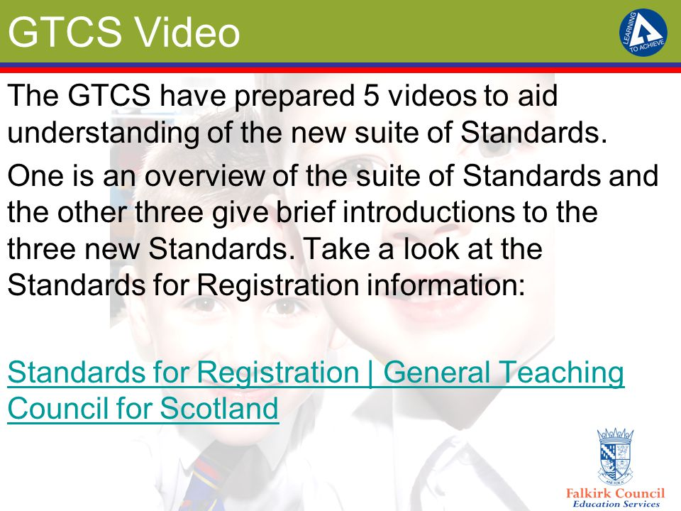 GTCS Video The GTCS have prepared 5 videos to aid understanding of the new suite of Standards. One is an overview of the suite of Standards and the ot