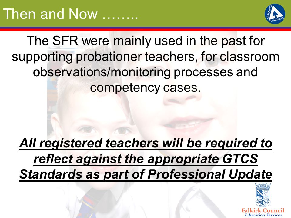 Then and Now …….. The SFR were mainly used in the past for supporting probationer teachers, for classroom observations/monitoring processes and compet