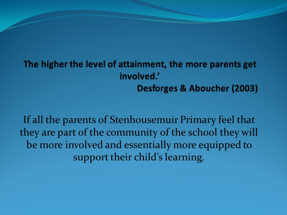 If all the parents of Stenhousemuir Primary feel that they are part of the community of the school they will be more involved and essentially more equipped to support their child's learning.