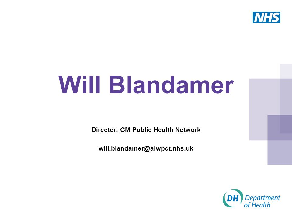Will Blandamer Director, GM Public Health Network will.blandamer@alwpct.nhs.uk
