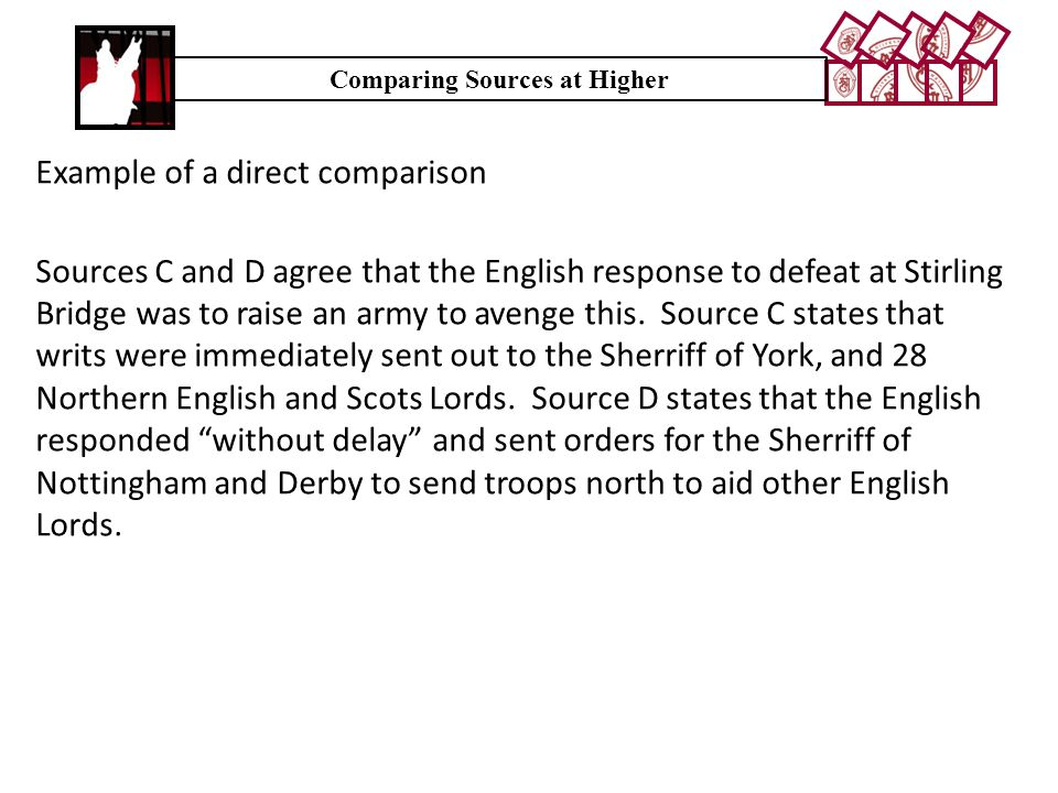 Comparing Sources at Higher Example of a direct comparison Sources C and D agree that the English response to defeat at Stirling Bridge was to raise an army to avenge this.
