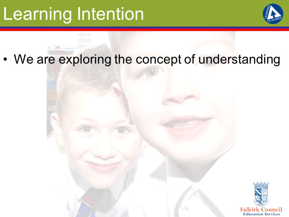 Learning Intention We are exploring the concept of understanding