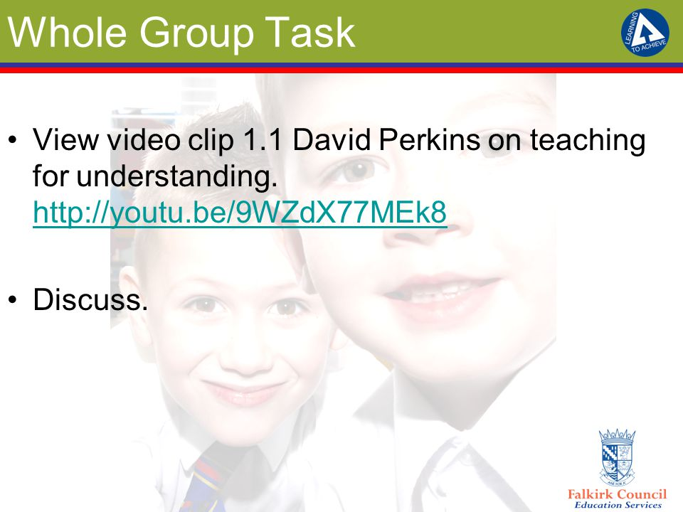 Whole Group Task View video clip 1.1 David Perkins on teaching for understanding.