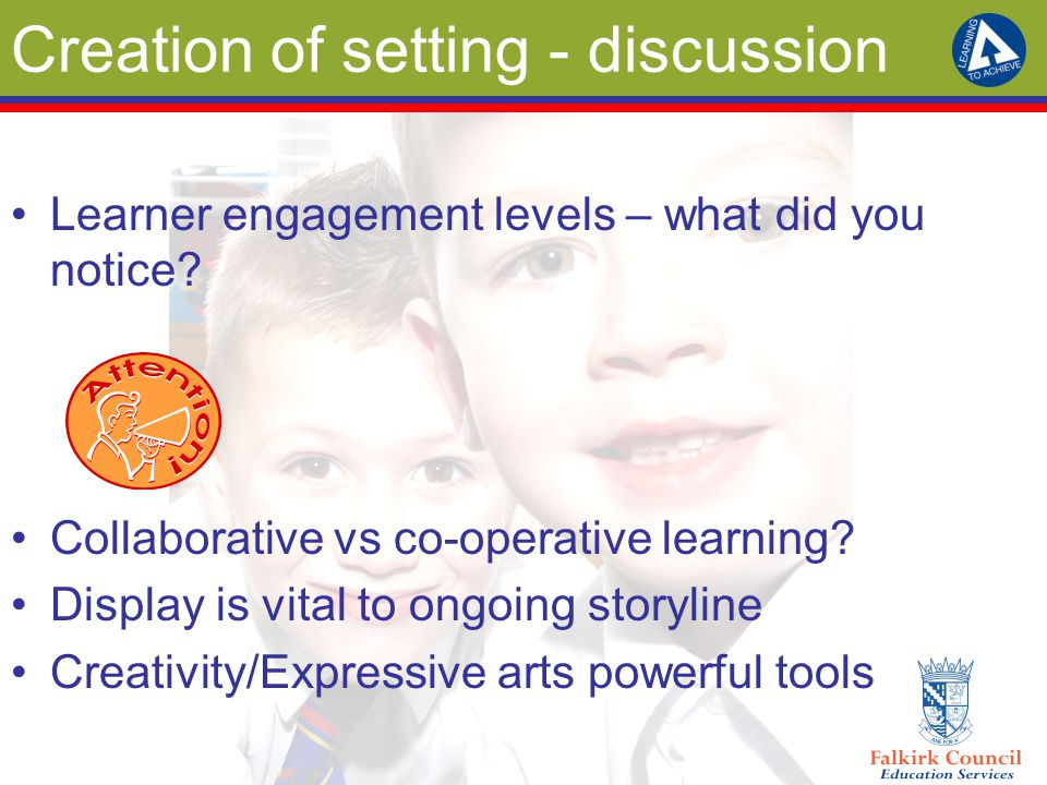 Creation of setting - discussion Learner engagement levels – what did you notice.