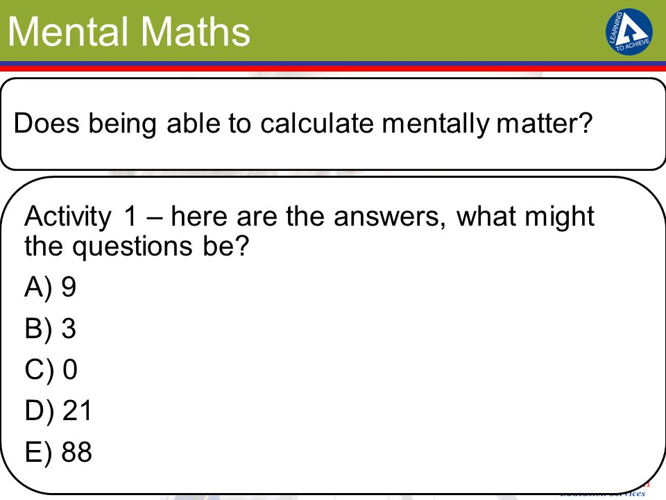 Mental Maths Does being able to calculate mentally matter.