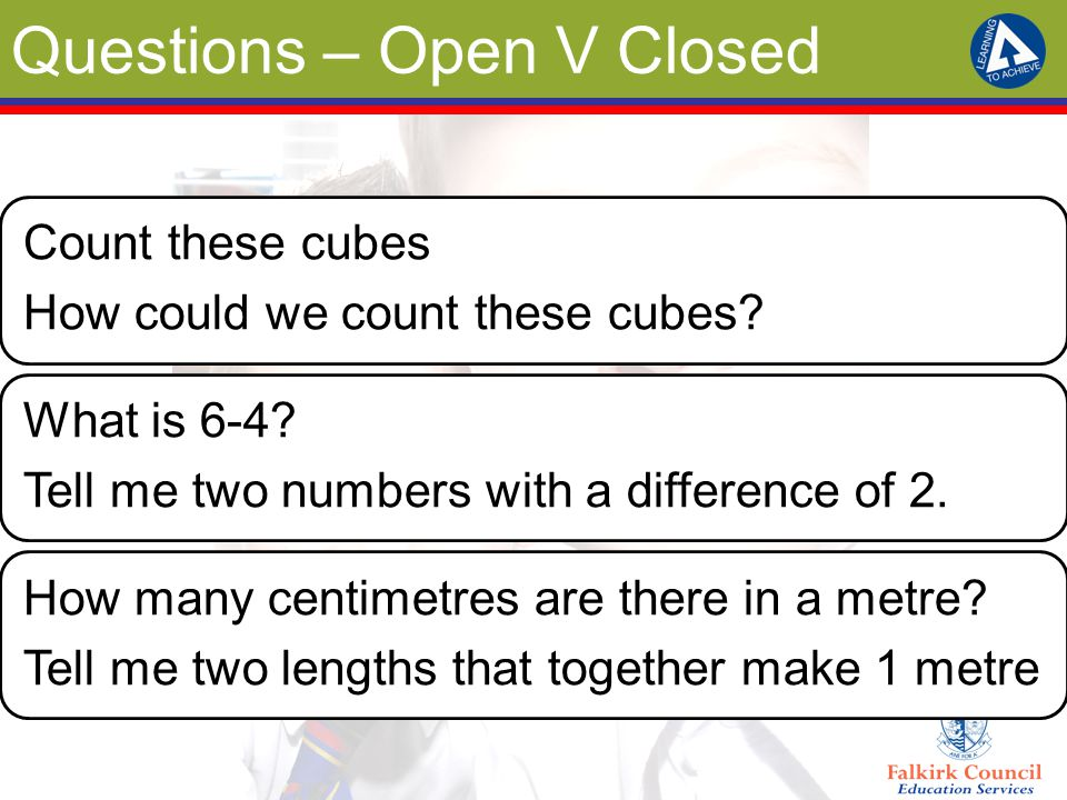 Questions – Open V Closed Count these cubes How could we count these cubes.