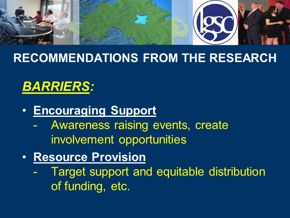 RECOMMENDATIONS FROM THE RESEARCH BARRIERS cont'd: Communications Strategy and Readiness for Change -Communications Strategy designed, 'Readiness for Change' Audit/Action Plan Member/Officer Relationships -Development Programme and opportunities to work together