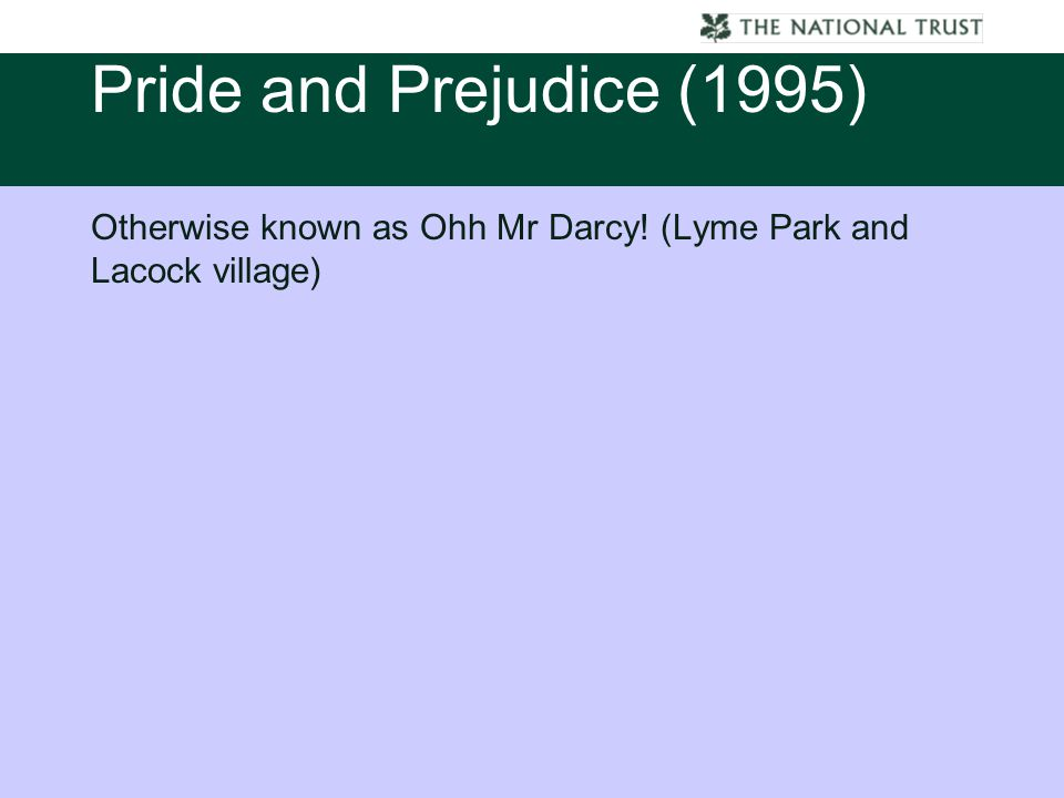 Pride Pride and Prejudice (1995) Otherwise known as Ohh Mr Darcy! (Lyme Park and Lacock village)