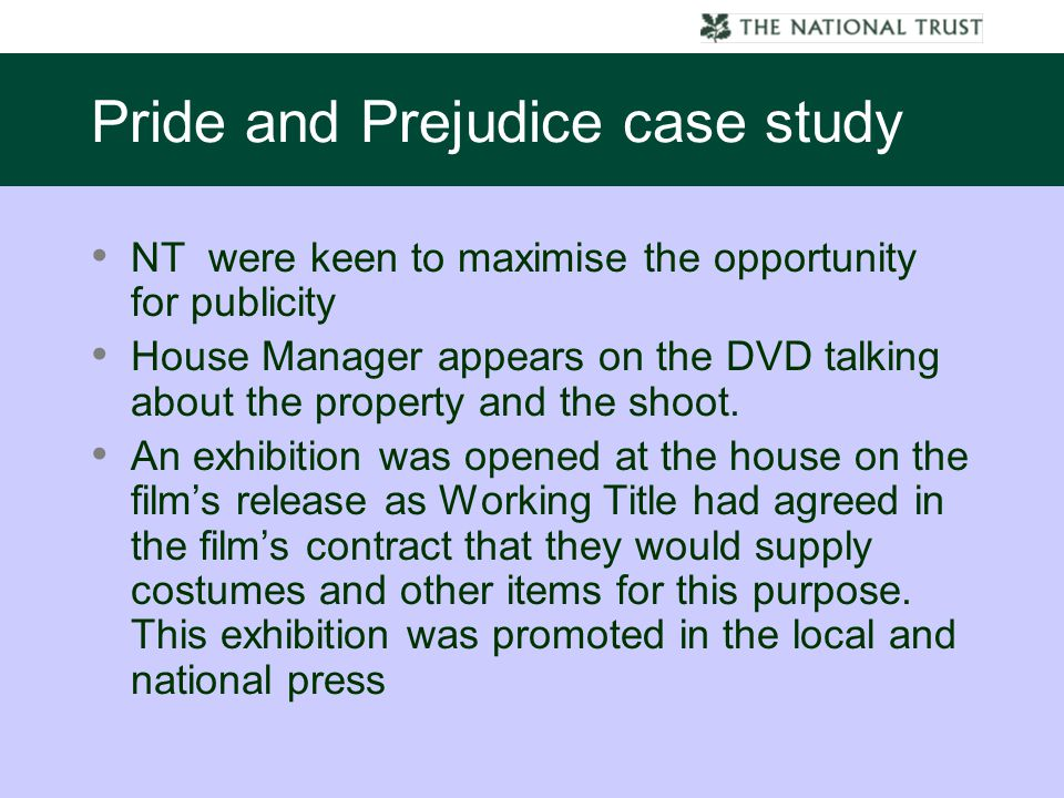 Pride and Prejudice case study NT were keen to maximise the opportunity for publicity House Manager appears on the DVD talking about the property and the shoot.