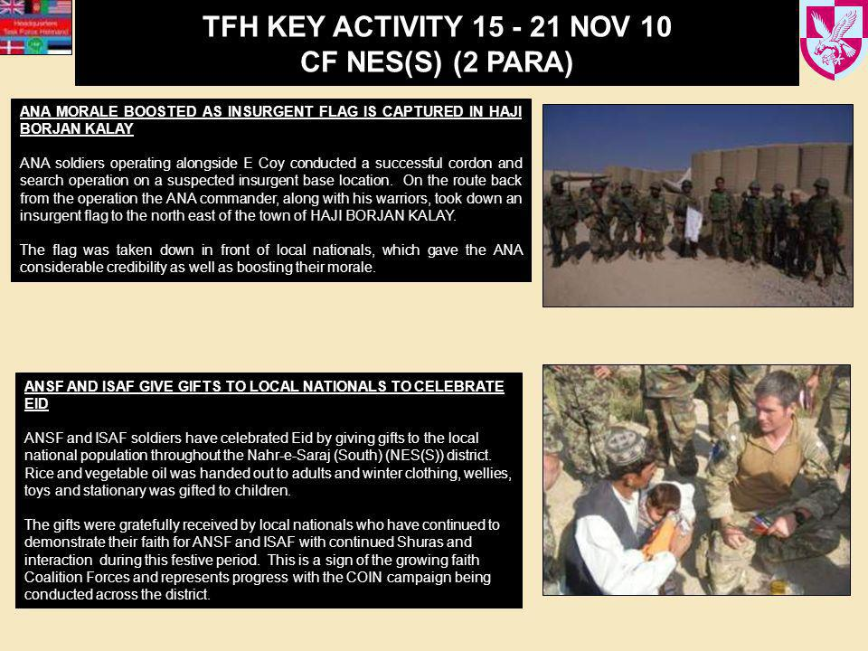 TFH KEY ACTIVITY 15 - 21 NOV 10 CF NES(S) (2 PARA) ANA MORALE BOOSTED AS INSURGENT FLAG IS CAPTURED IN HAJI BORJAN KALAY ANA soldiers operating alongside E Coy conducted a successful cordon and search operation on a suspected insurgent base location.