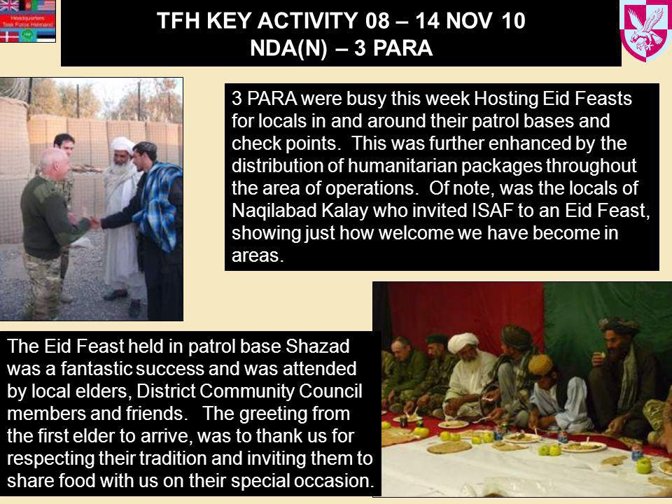 TFH KEY ACTIVITY 08 – 14 NOV 10 NDA(N) – 3 PARA 3 PARA were busy this week Hosting Eid Feasts for locals in and around their patrol bases and check points.