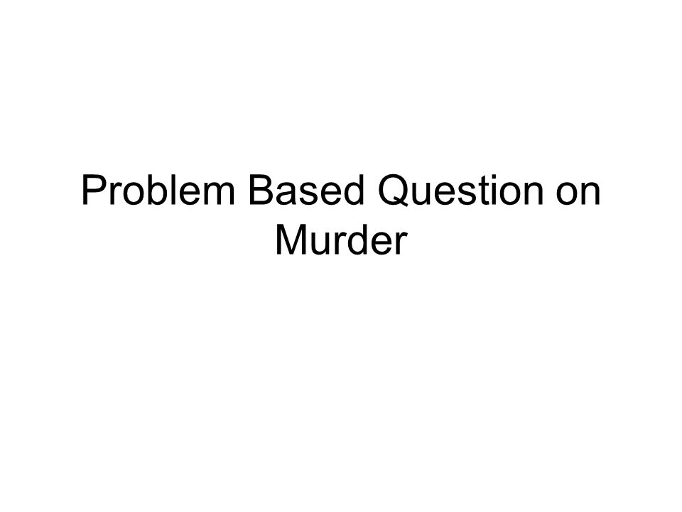 Problem Based Question on Murder