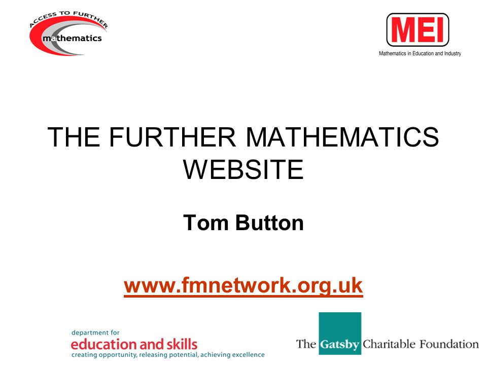 THE FURTHER MATHEMATICS WEBSITE Tom Button www.fmnetwork.org.uk