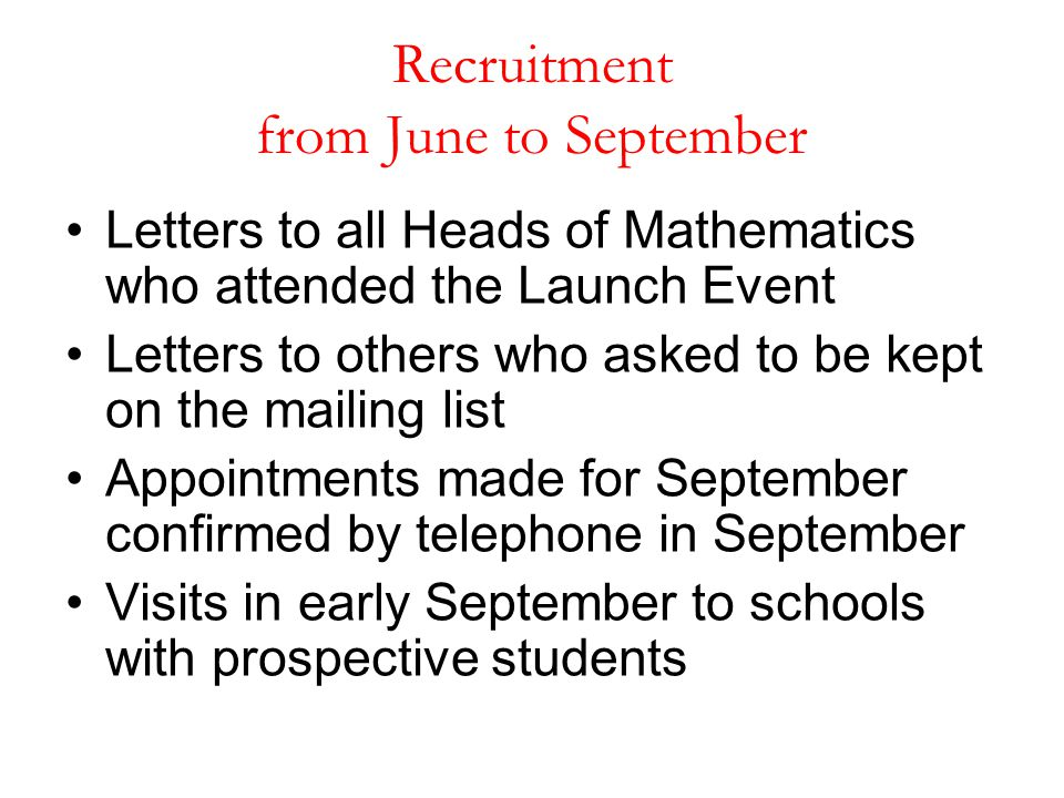 Recruitment from June to September Letters to all Heads of Mathematics who attended the Launch Event Letters to others who asked to be kept on the mai