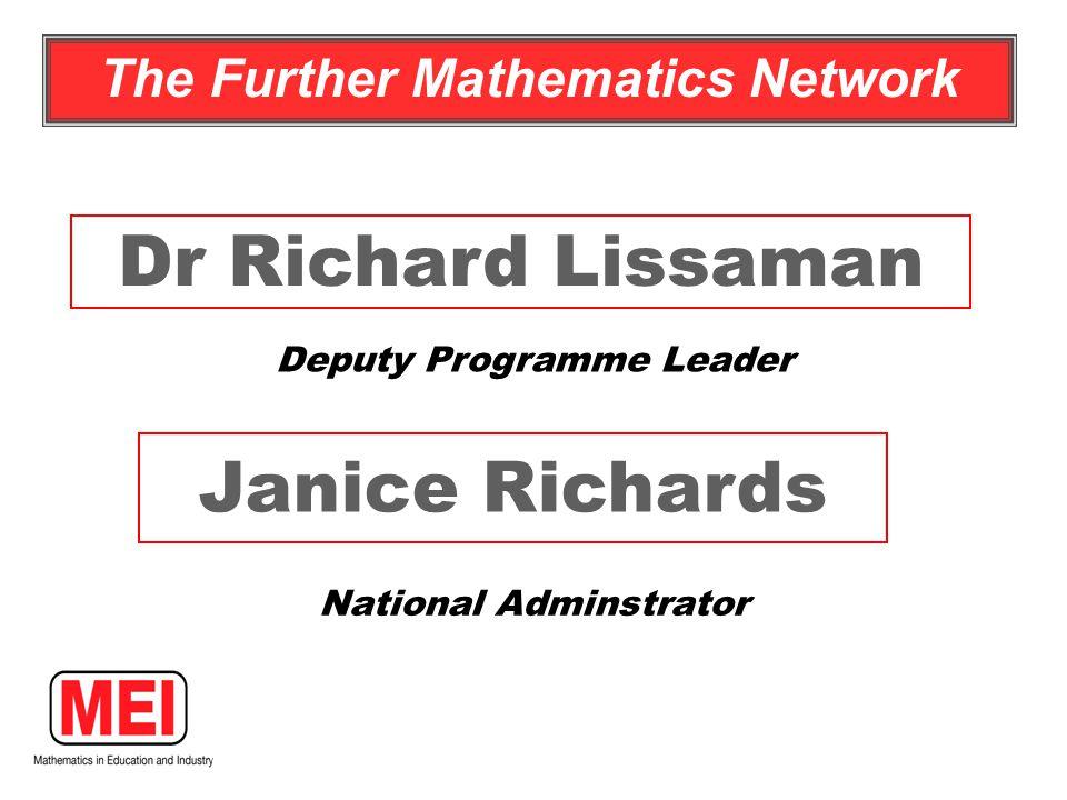 The Further Mathematics Network Dr Richard Lissaman Janice Richards National Adminstrator Deputy Programme Leader