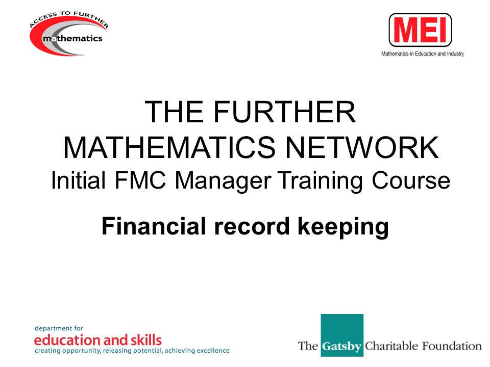 Financial record keeping THE FURTHER MATHEMATICS NETWORK Initial FMC Manager Training Course