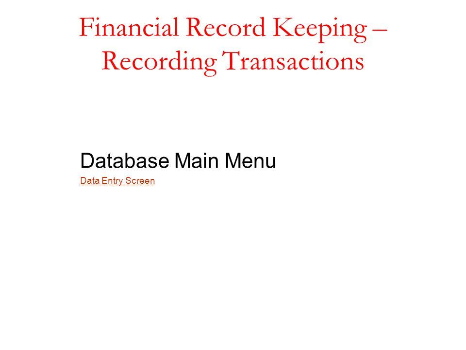 Financial Record Keeping – Recording Transactions Database Main Menu Data Entry Screen