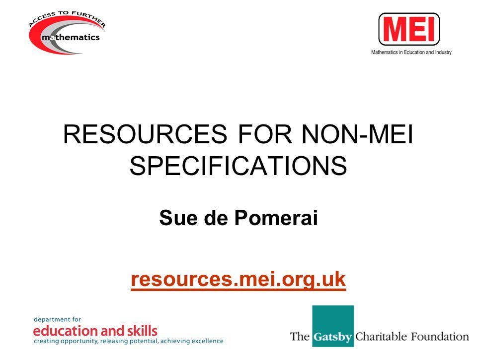 RESOURCES FOR NON-MEI SPECIFICATIONS Sue de Pomerai resources.mei.org.uk