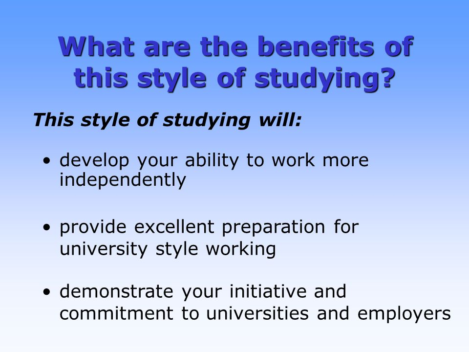 What are the benefits of this style of studying.