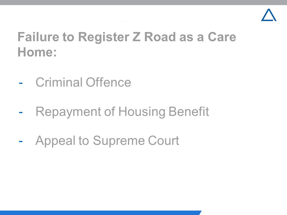 Failure to Register Z Road as a Care Home: -Criminal Offence -Repayment of Housing Benefit -Appeal to Supreme Court