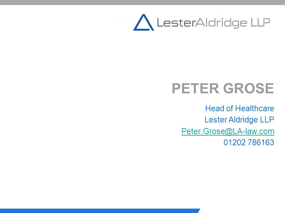 PETER GROSE Head of Healthcare Lester Aldridge LLP Peter.Grose@LA-law.com 01202 786163