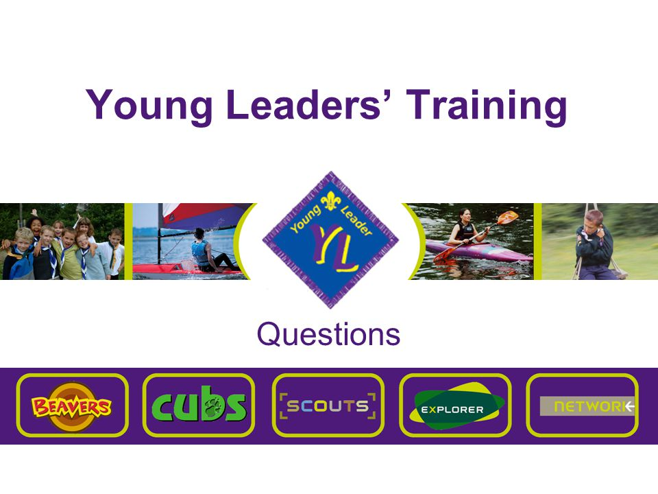 Brentwood Explorer Scouts Young Leaders' Training Aim To give you the skills and understanding necessary to plan and run a Balanced Programme for the Section you are working with, over a three-month period