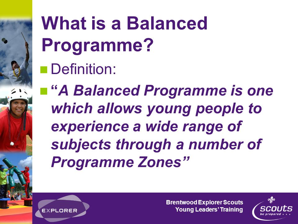 Brentwood Explorer Scouts Young Leaders' Training What is a Balanced Programme.