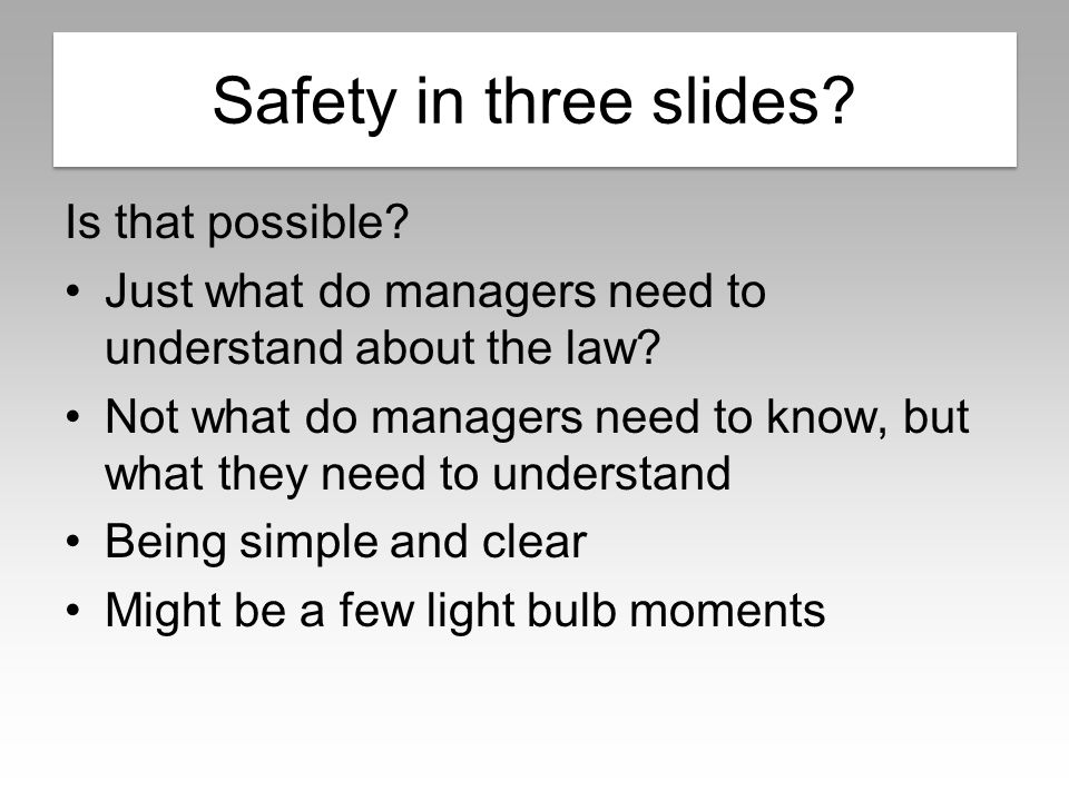 Safety in 3 slides. Is that possible. Just what do managers need to understand about the law.