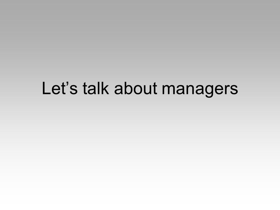 Let's talk about managers