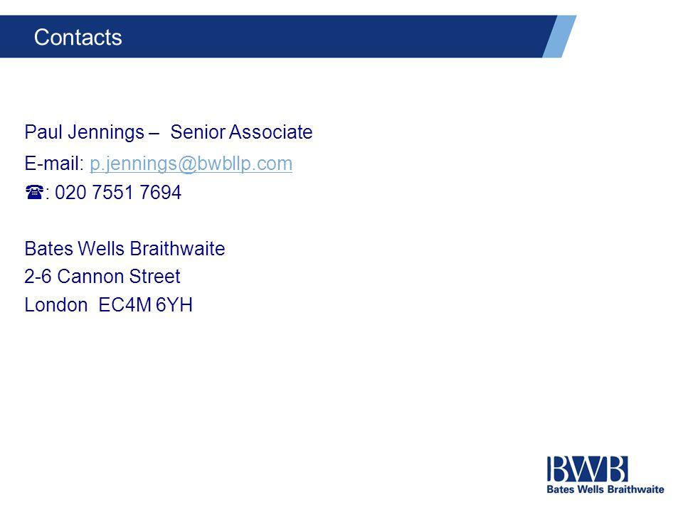Contacts Paul Jennings – Senior Associate E-mail: p.jennings@bwbllp.com p.jennings@bwbllp.com  : 020 7551 7694 Bates Wells Braithwaite 2-6 Cannon Street London EC4M 6YH