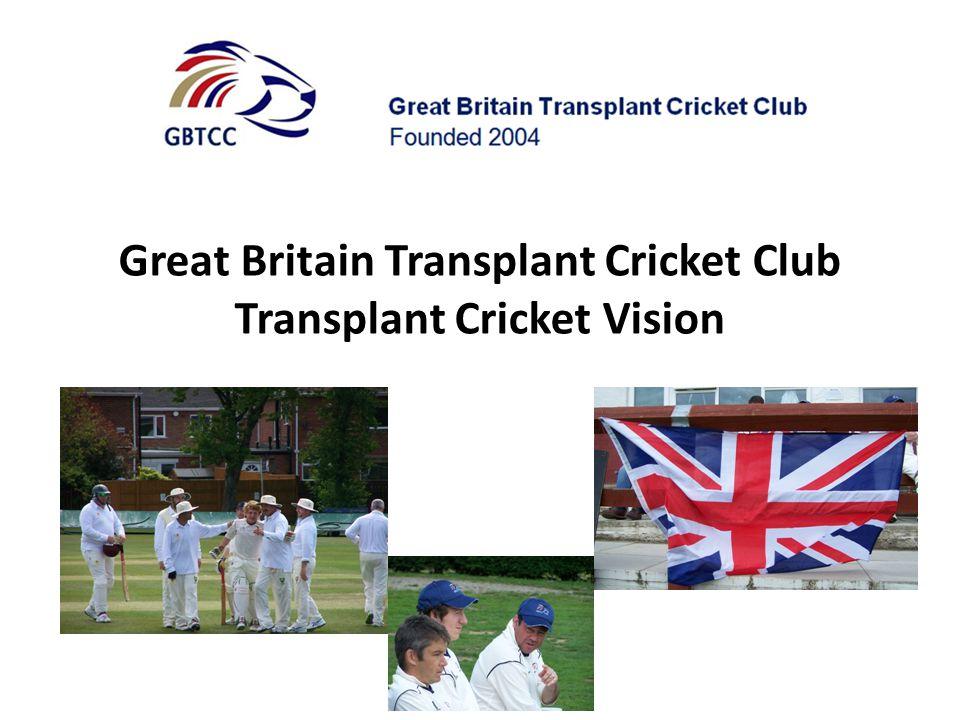 Great Britain Transplant Cricket Club Transplant Cricket Vision