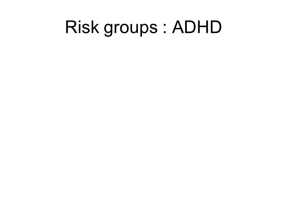 Risk groups : ADHD