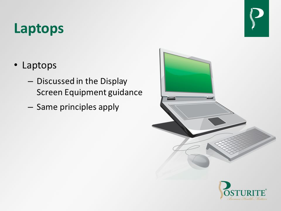 Laptops – Discussed in the Display Screen Equipment guidance – Same principles apply