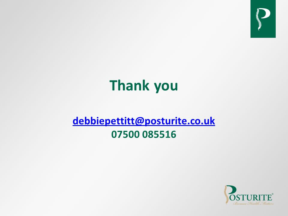 Thank you debbiepettitt@posturite.co.uk 07500 085516 debbiepettitt@posturite.co.uk