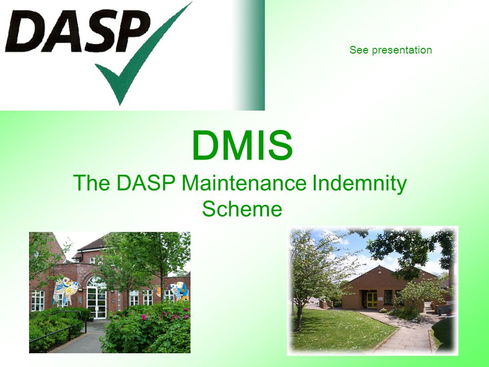 DMIS The DASP Maintenance Indemnity Scheme See presentation
