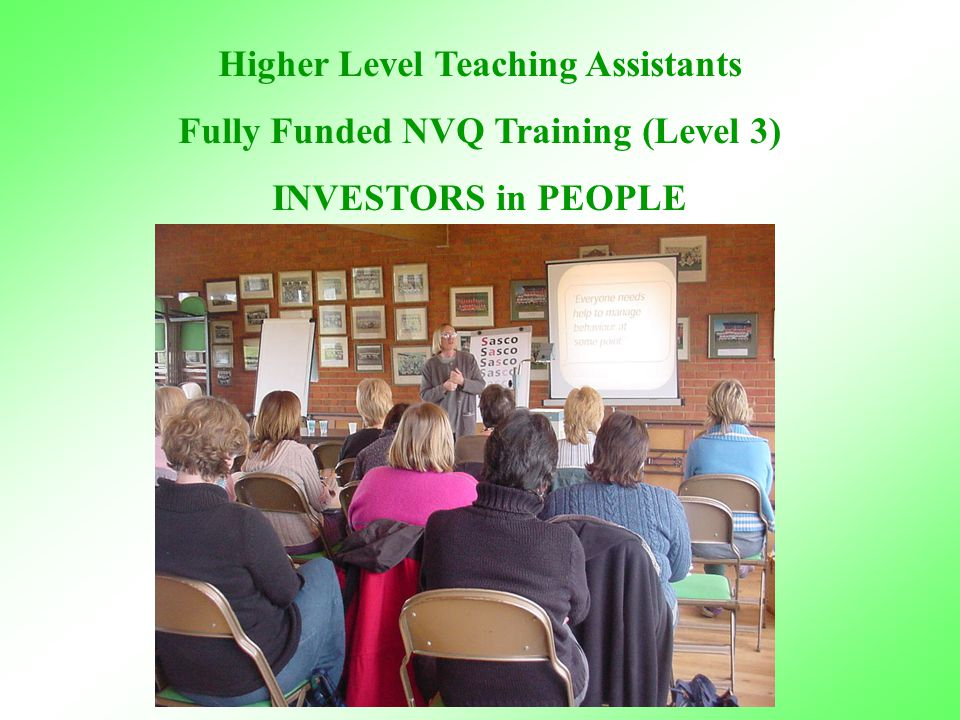 Higher Level Teaching Assistants Fully Funded NVQ Training (Level 3) INVESTORS in PEOPLE