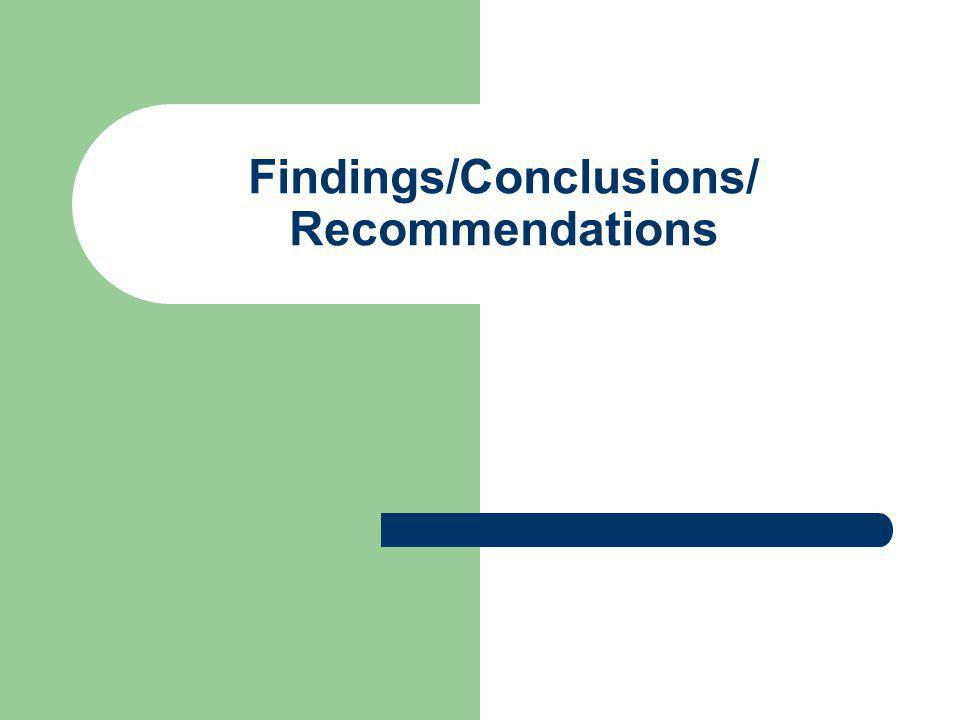 Findings/Conclusions/ Recommendations