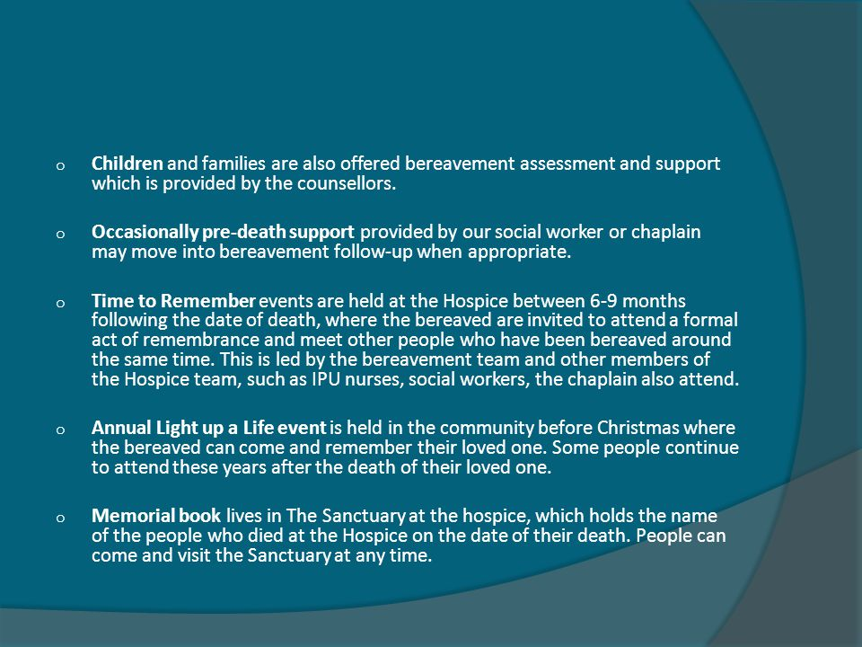 o Children and families are also offered bereavement assessment and support which is provided by the counsellors.