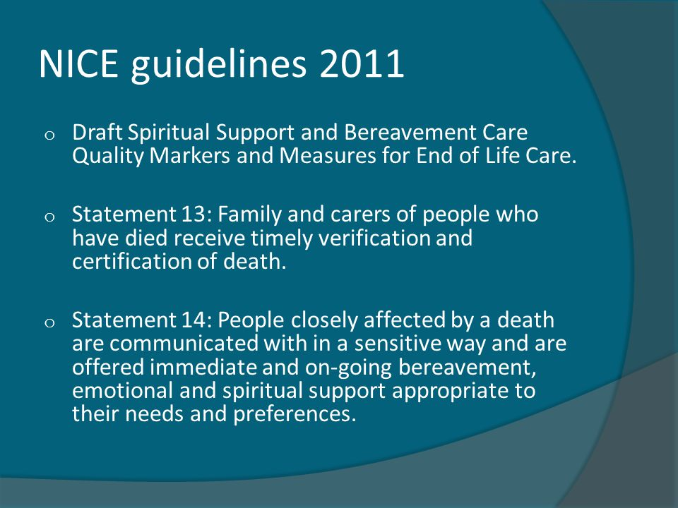 NICE guidelines 2011 o Draft Spiritual Support and Bereavement Care Quality Markers and Measures for End of Life Care. o Statement 13: Family and care