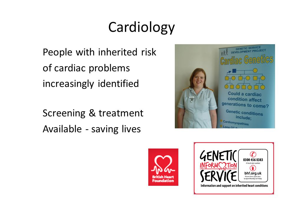 Cardiology People with inherited risk of cardiac problems increasingly identified Screening & treatment Available - saving lives
