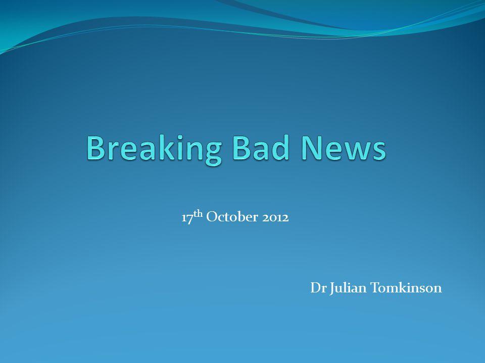 17 th October 2012 Dr Julian Tomkinson