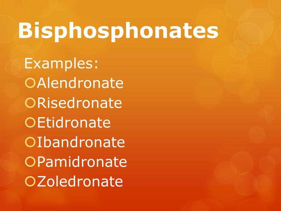 Bisphosphonates Examples:  Alendronate  Risedronate  Etidronate  Ibandronate  Pamidronate  Zoledronate