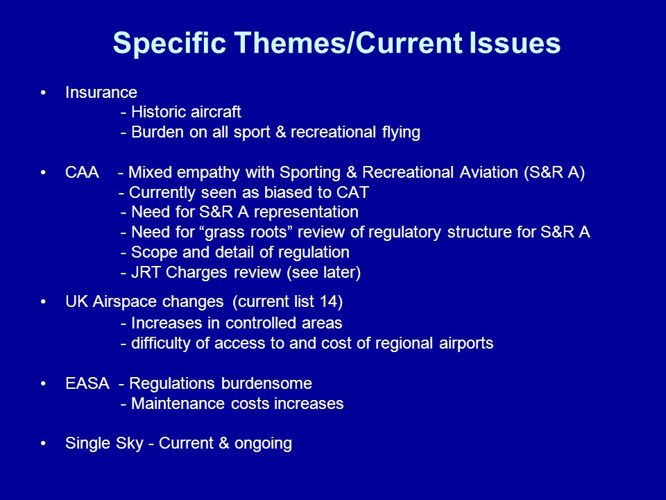Today s S&R A Drivers Changing World –Increases in Commercial activity (5%/7% pa ongoing) driving out S&R A –ICAO (CAT) standards and initiatives being applied to S&R A European Community (Harmonisation) –Single European Sky (SES) –European Aviation Safety Agency (EASA) Domestic Position –Government policy & DfT –CAA (pressure on mandate/existence) –Military requirements Domestic management of authority exchange not visible