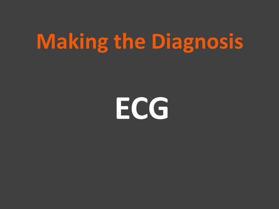 Making the Diagnosis ECG