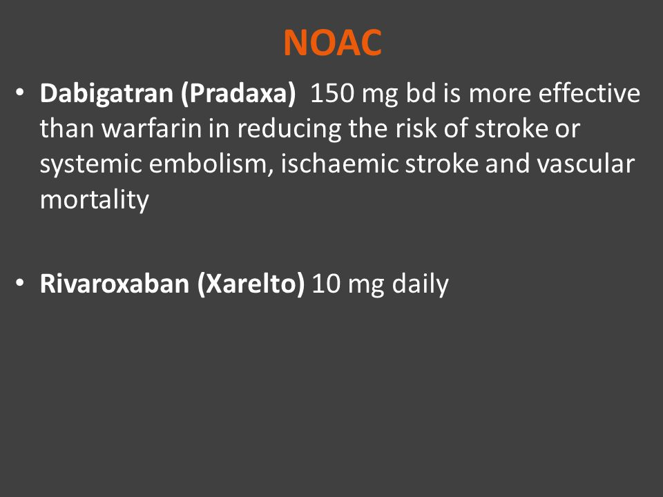 NOAC Dabigatran (Pradaxa) 150 mg bd is more effective than warfarin in reducing the risk of stroke or systemic embolism, ischaemic stroke and vascular