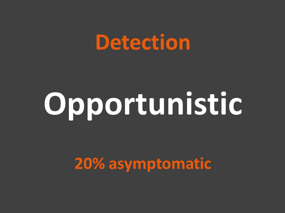 Detection Opportunistic 20% asymptomatic