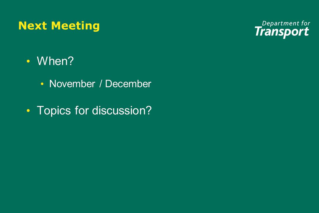 Next Meeting When. November / December Topics for discussion.
