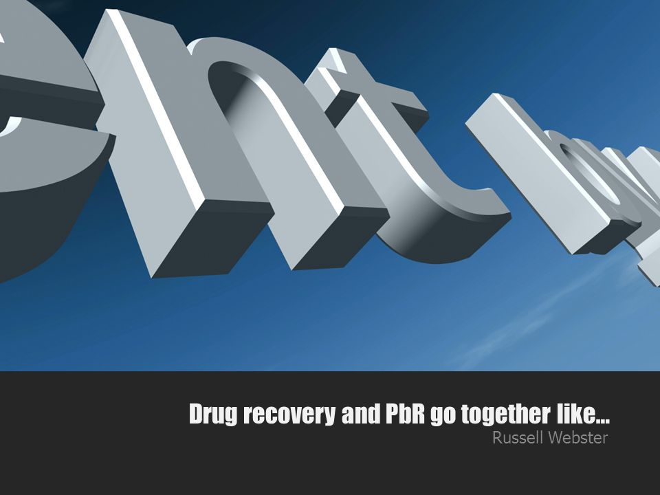 Drug recovery and PbR go together like… Russell Webster