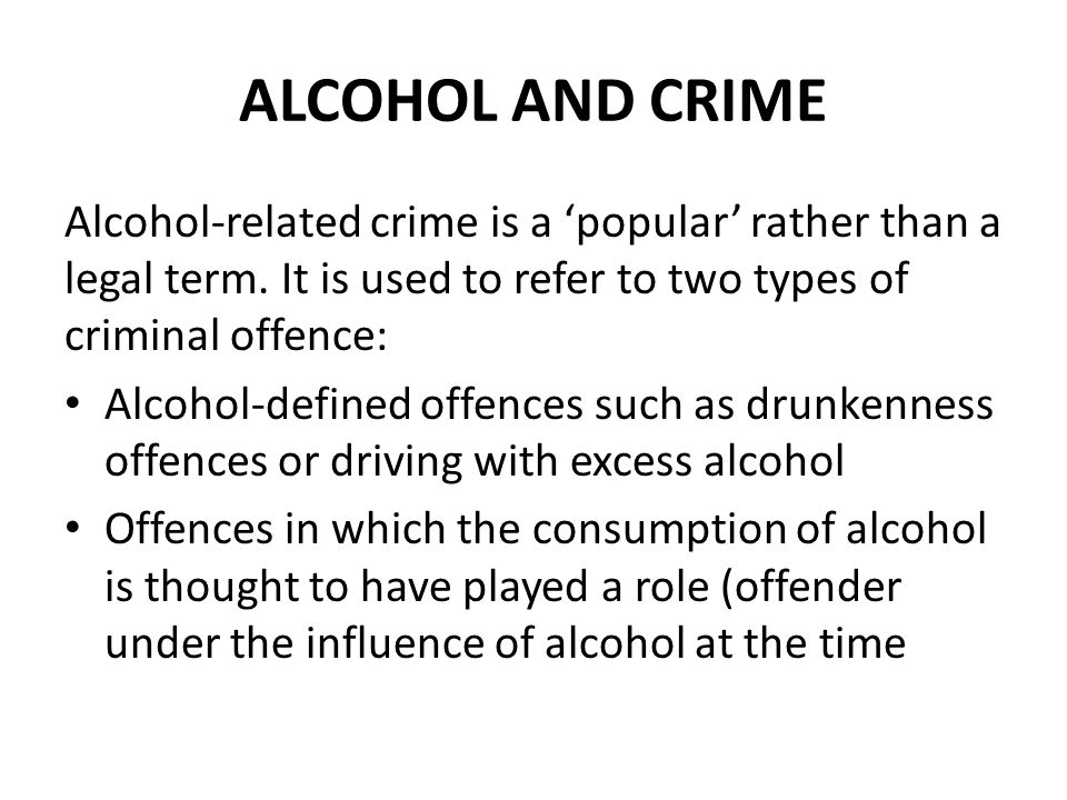ALCOHOL AND CRIME Alcohol-related crime is a 'popular' rather than a legal term.
