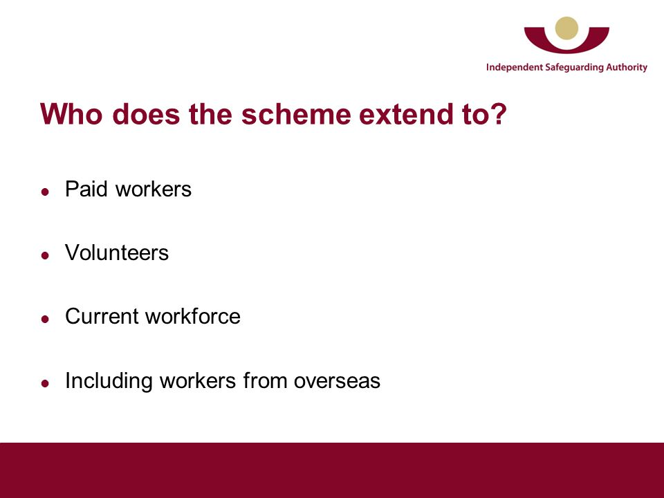 Who does the scheme extend to? Paid workers Volunteers Current workforce Including workers from overseas
